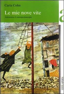 Carla Cohn, Le mie nove vite. Attraverso il retrospettoscopio, Città Aperta Edizioni, Troina 2008.